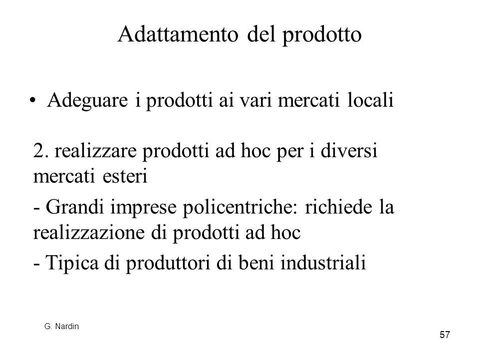 57 Adattamento del prodotto Adeguare i prodotti ai vari mercati locali 2. realizzare prodotti ad hoc per i diversi mercati esteri - Grandi imprese pol