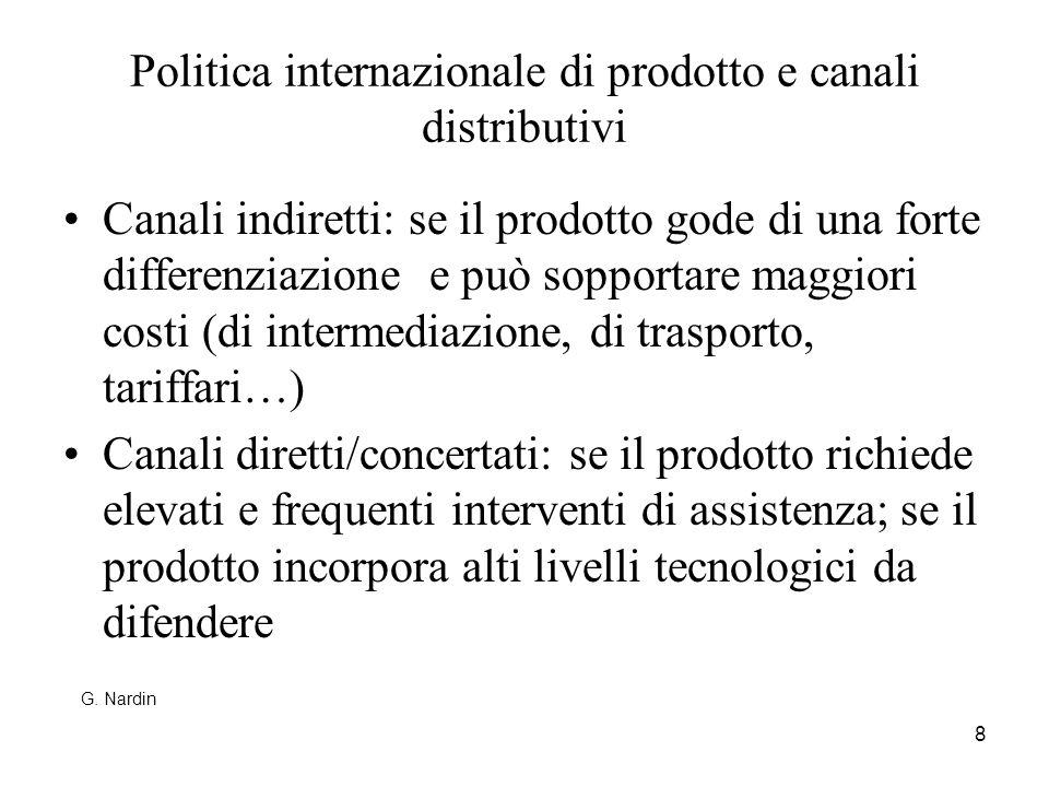 8 Politica internazionale di prodotto e canali distributivi Canali indiretti: se il prodotto gode di una forte differenziazione e può sopportare maggi