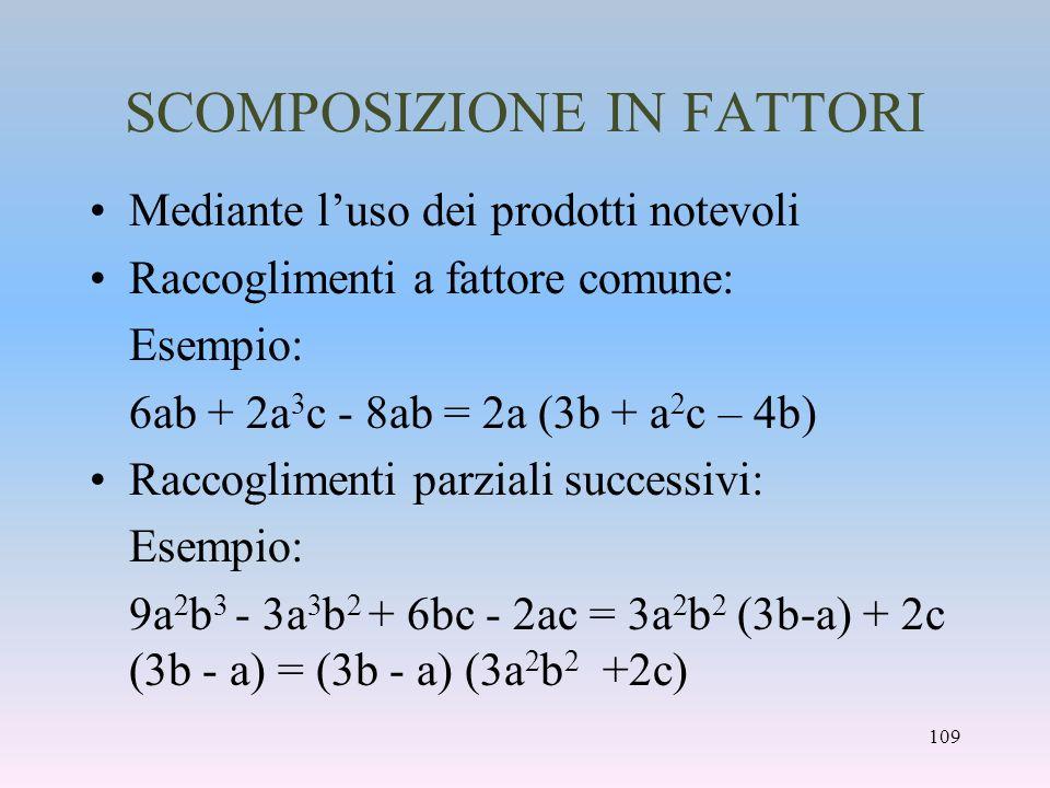 SCOMPOSIZIONE IN FATTORI Mediante luso dei prodotti notevoli Raccoglimenti a fattore comune: Esempio: 6ab + 2a 3 c - 8ab = 2a (3b + a 2 c – 4b) Raccog