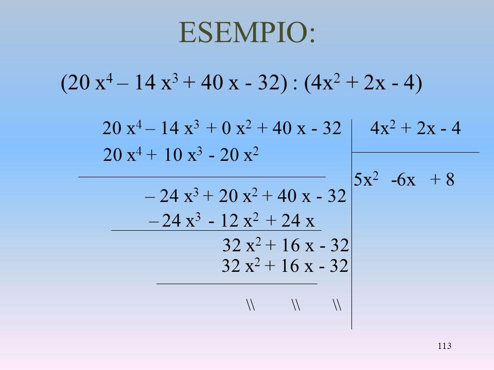 ESEMPIO: (20 x 4 – 14 x 3 + 40 x - 32) : (4x 2 + 2x - 4) 20 x 4 + 10 x 3 - 20 x 2 – 24 x 3 + 20 x 2 + 40 x - 32 5x 2 -6x+ 8 – 24 x 3 - 12 x 2 + 24 x 3