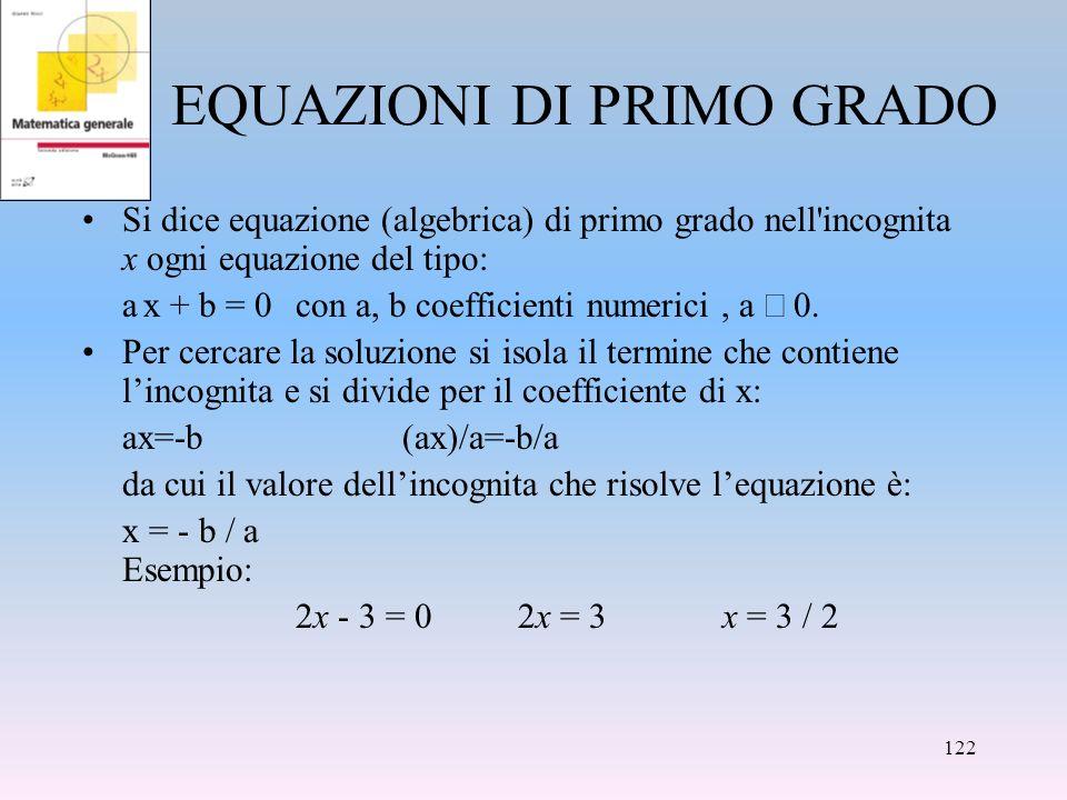 EQUAZIONI DI PRIMO GRADO Si dice equazione (algebrica) di primo grado nell'incognita x ogni equazione del tipo: a x + b = 0con a, b coefficienti numer