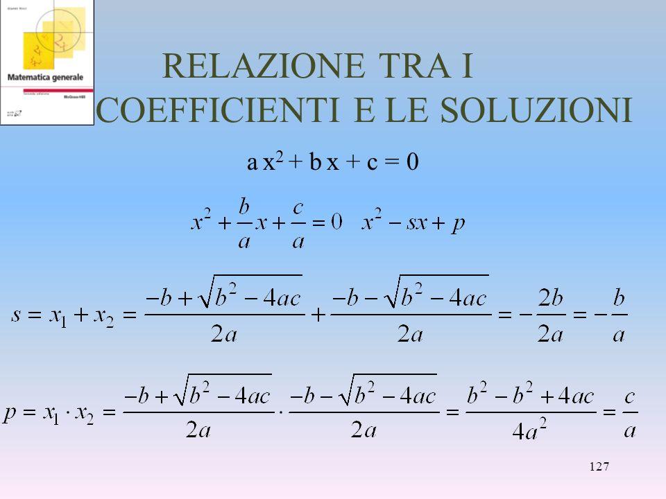 RELAZIONE TRA I COEFFICIENTI E LE SOLUZIONI a x 2 + b x + c = 0 127