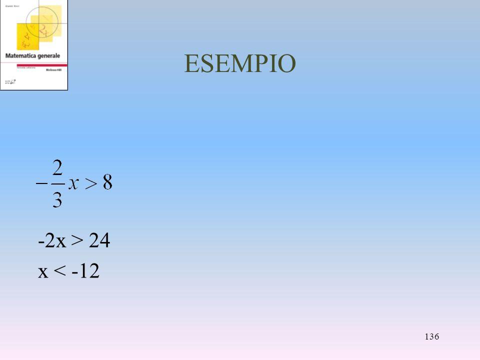 ESEMPIO -2x > 24 x < -12 136