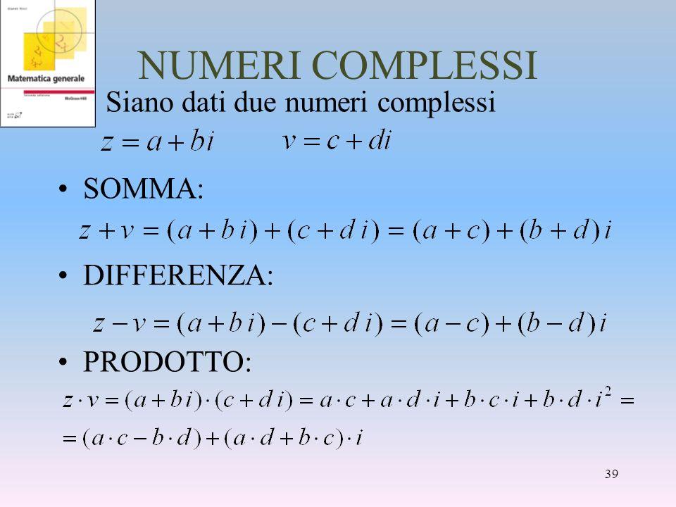 NUMERI COMPLESSI Siano dati due numeri complessi SOMMA: DIFFERENZA: PRODOTTO: 39