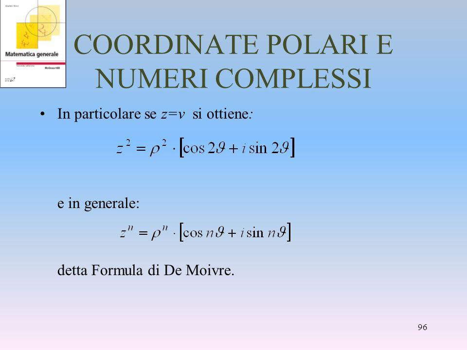 COORDINATE POLARI E NUMERI COMPLESSI In particolare se z=v si ottiene: e in generale: detta Formula di De Moivre. 96