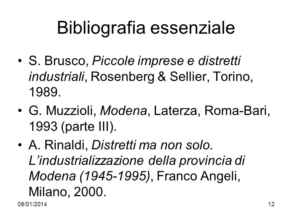 08/01/201412 Bibliografia essenziale S. Brusco, Piccole imprese e distretti industriali, Rosenberg & Sellier, Torino, 1989. G. Muzzioli, Modena, Later