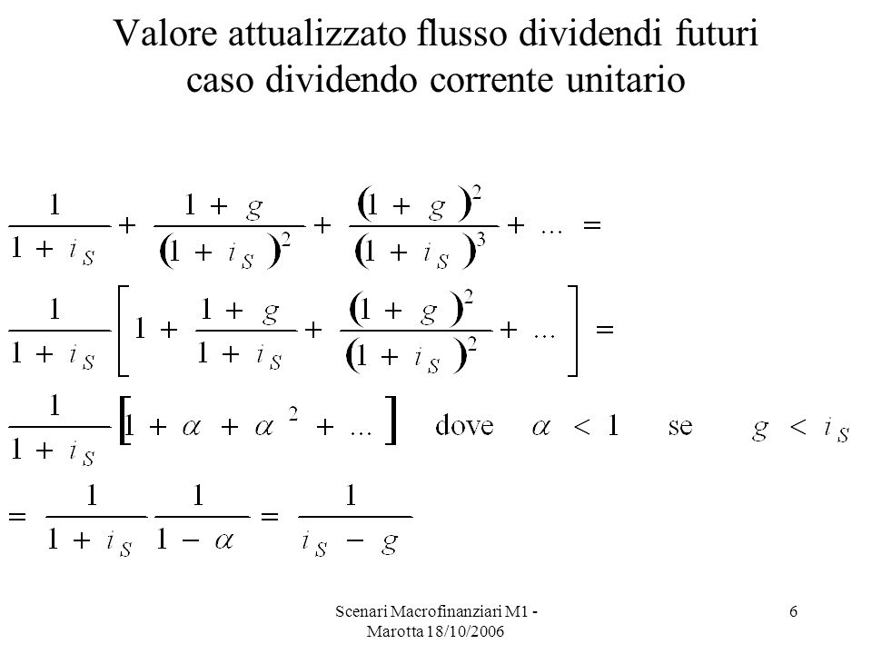 Scenari Macrofinanziari M1 - Marotta 18/10/2006 6 Valore attualizzato flusso dividendi futuri caso dividendo corrente unitario