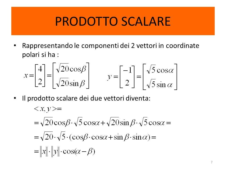 7 PRODOTTO SCALARE Rappresentando le componenti dei 2 vettori in coordinate polari si ha : Il prodotto scalare dei due vettori diventa: