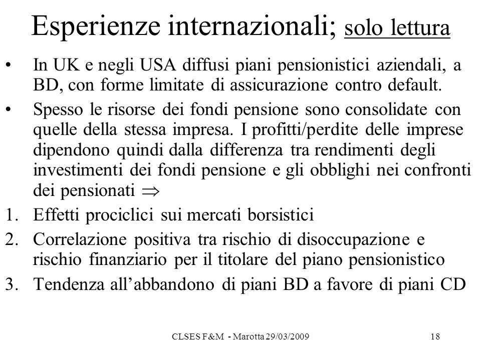 CLSES F&M - Marotta 29/03/200918 Esperienze internazionali; solo lettura In UK e negli USA diffusi piani pensionistici aziendali, a BD, con forme limitate di assicurazione contro default.