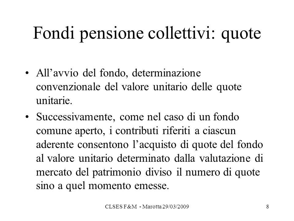 CLSES F&M - Marotta 29/03/20098 Fondi pensione collettivi: quote Allavvio del fondo, determinazione convenzionale del valore unitario delle quote unitarie.