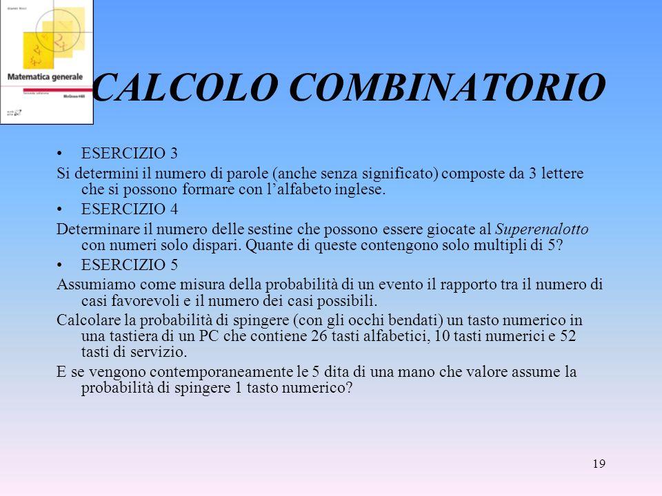 19 CALCOLO COMBINATORIO ESERCIZIO 3 Si determini il numero di parole (anche senza significato) composte da 3 lettere che si possono formare con lalfab