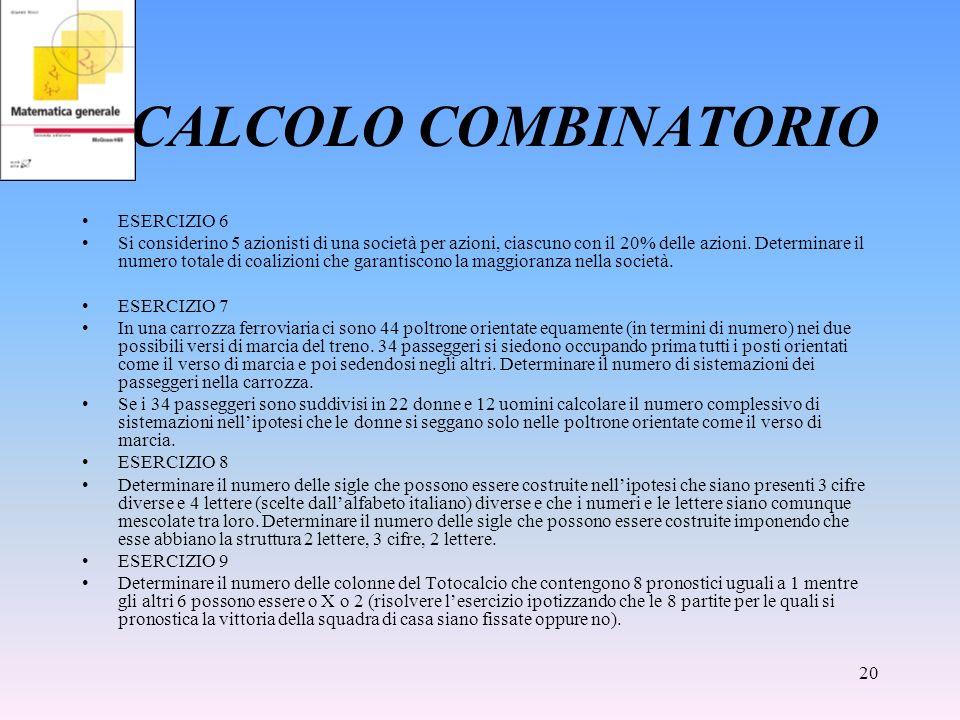 20 CALCOLO COMBINATORIO ESERCIZIO 6 Si considerino 5 azionisti di una società per azioni, ciascuno con il 20% delle azioni. Determinare il numero tota