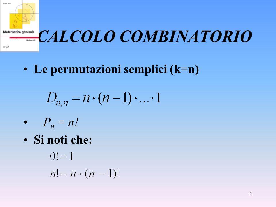 5 CALCOLO COMBINATORIO Le permutazioni semplici (k=n) P n = n! Si noti che: