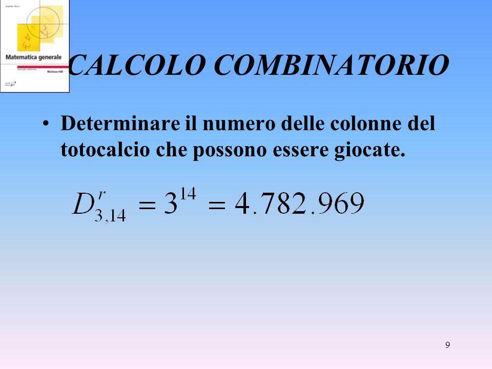 9 CALCOLO COMBINATORIO Determinare il numero delle colonne del totocalcio che possono essere giocate.