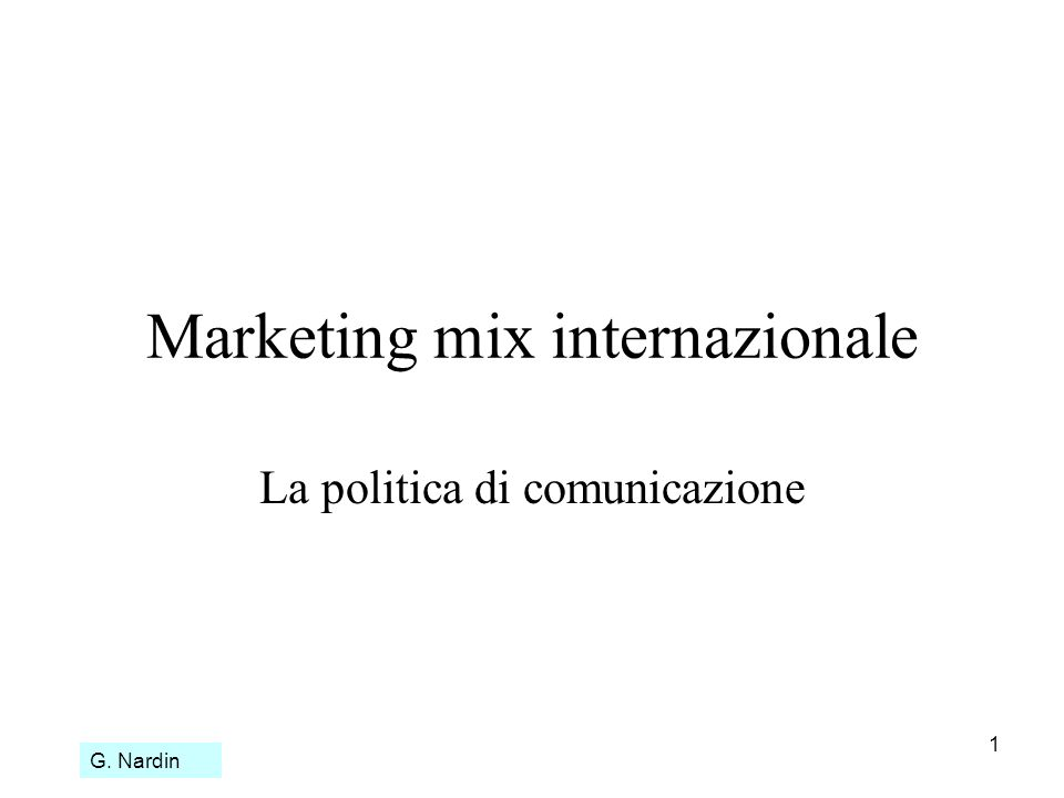 1 Marketing mix internazionale La politica di comunicazione G. Nardin