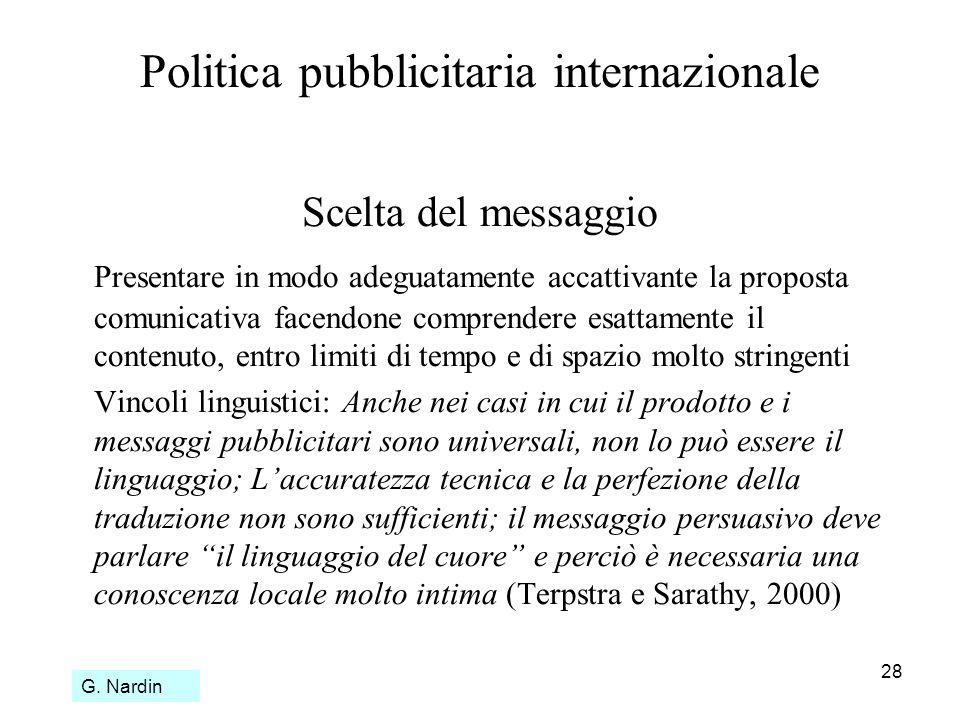 28 Politica pubblicitaria internazionale Scelta del messaggio Presentare in modo adeguatamente accattivante la proposta comunicativa facendone compren