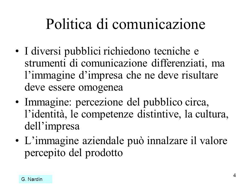 4 Politica di comunicazione I diversi pubblici richiedono tecniche e strumenti di comunicazione differenziati, ma limmagine dimpresa che ne deve risul