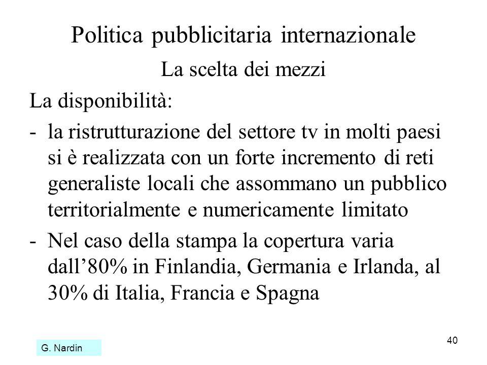 40 Politica pubblicitaria internazionale La scelta dei mezzi La disponibilità: -la ristrutturazione del settore tv in molti paesi si è realizzata con