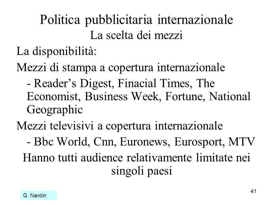 41 Politica pubblicitaria internazionale La scelta dei mezzi La disponibilità: Mezzi di stampa a copertura internazionale - Readers Digest, Finacial T