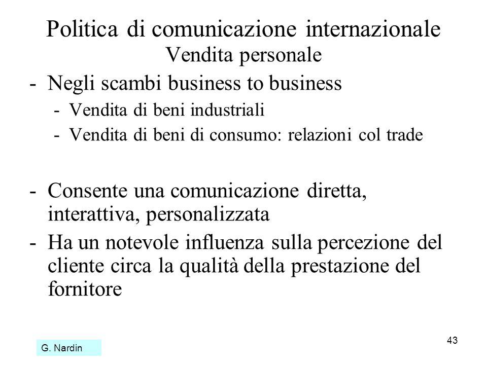 43 Politica di comunicazione internazionale Vendita personale -Negli scambi business to business -Vendita di beni industriali -Vendita di beni di cons