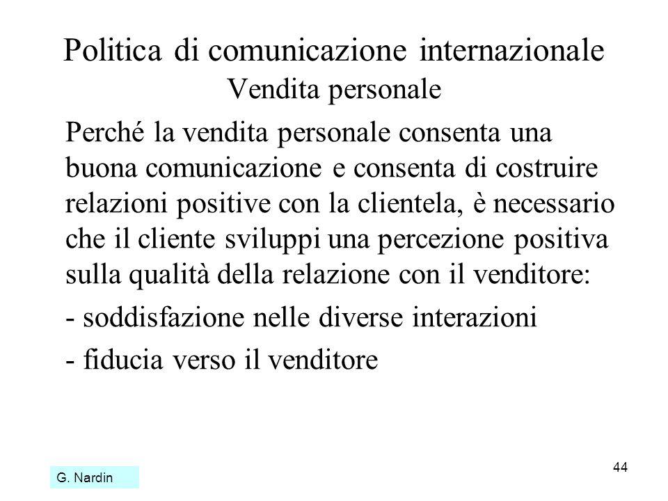 44 Politica di comunicazione internazionale Vendita personale Perché la vendita personale consenta una buona comunicazione e consenta di costruire rel