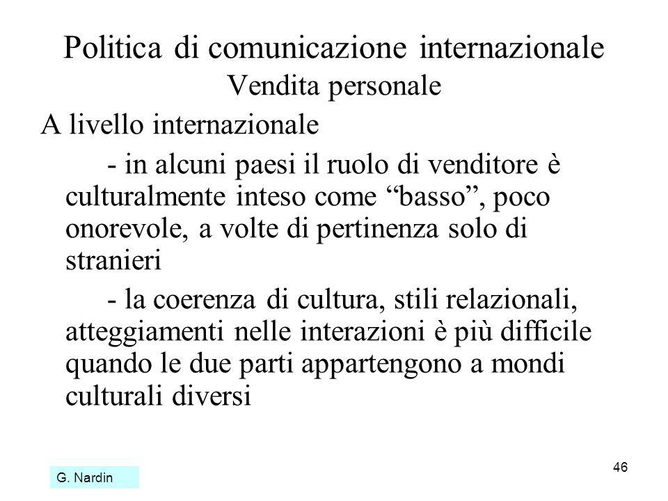 46 Politica di comunicazione internazionale Vendita personale A livello internazionale - in alcuni paesi il ruolo di venditore è culturalmente inteso