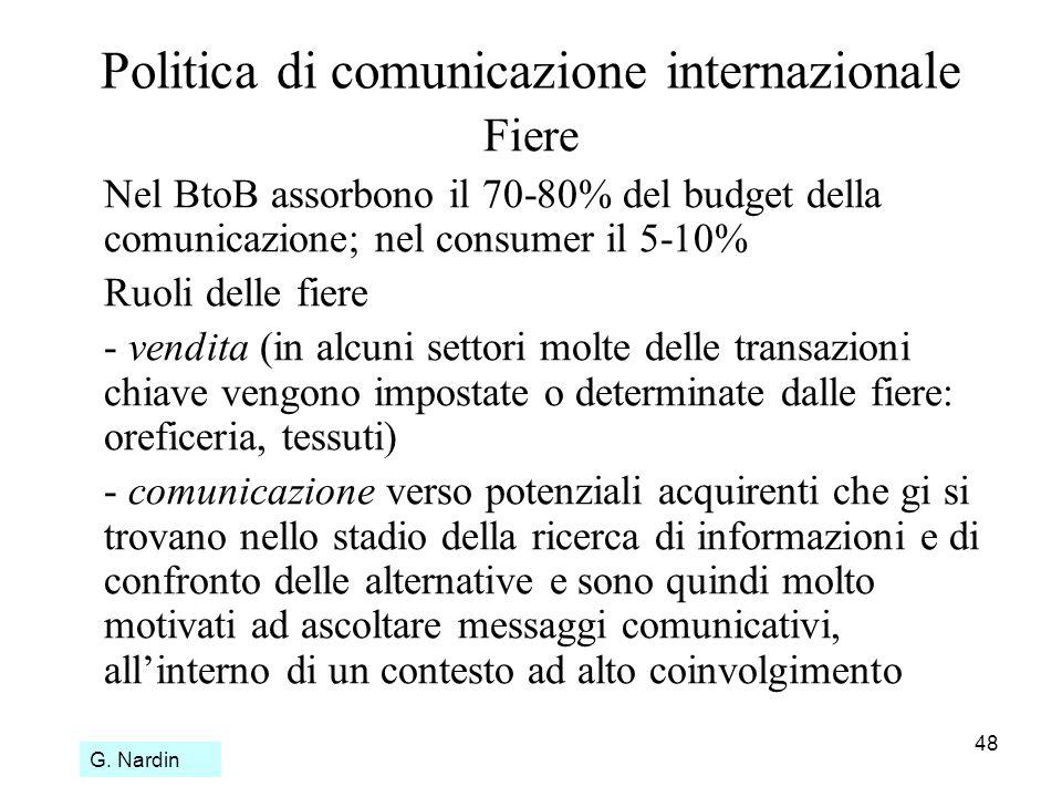 48 Politica di comunicazione internazionale Fiere Nel BtoB assorbono il 70-80% del budget della comunicazione; nel consumer il 5-10% Ruoli delle fiere