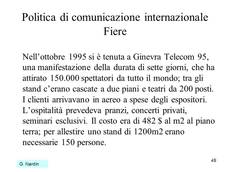 49 Politica di comunicazione internazionale Fiere Nellottobre 1995 si è tenuta a Ginevra Telecom 95, una manifestazione della durata di sette giorni,