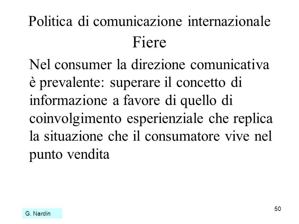 50 Politica di comunicazione internazionale Fiere Nel consumer la direzione comunicativa è prevalente: superare il concetto di informazione a favore d