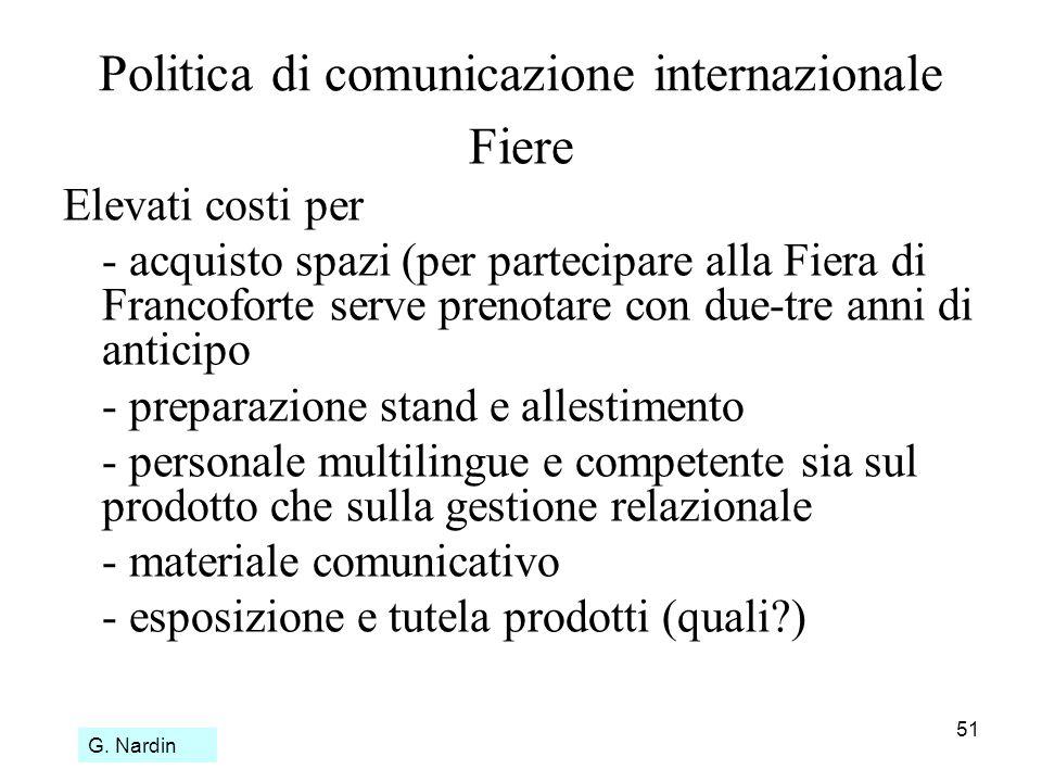 51 Politica di comunicazione internazionale Fiere Elevati costi per - acquisto spazi (per partecipare alla Fiera di Francoforte serve prenotare con du