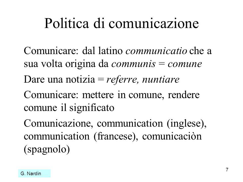 7 Politica di comunicazione Comunicare: dal latino communicatio che a sua volta origina da communis = comune Dare una notizia = referre, nuntiare Comu
