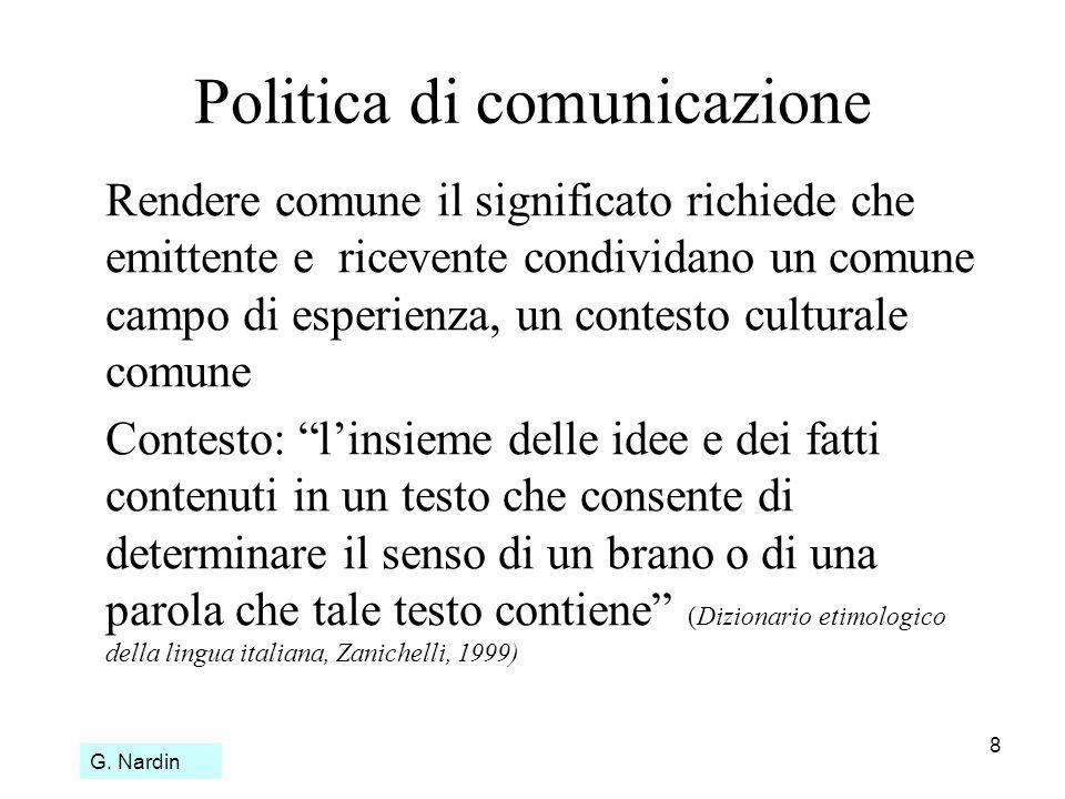 8 Politica di comunicazione Rendere comune il significato richiede che emittente e ricevente condividano un comune campo di esperienza, un contesto cu