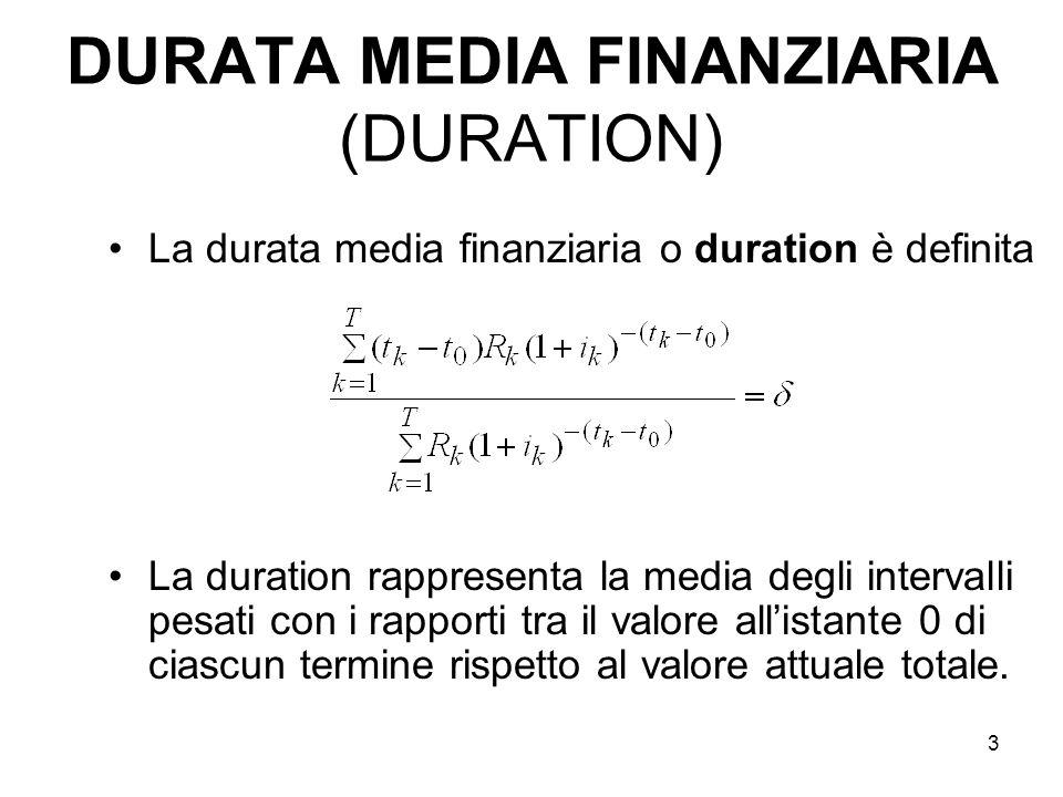 3 DURATA MEDIA FINANZIARIA (DURATION) La durata media finanziaria o duration è definita La duration rappresenta la media degli intervalli pesati con i