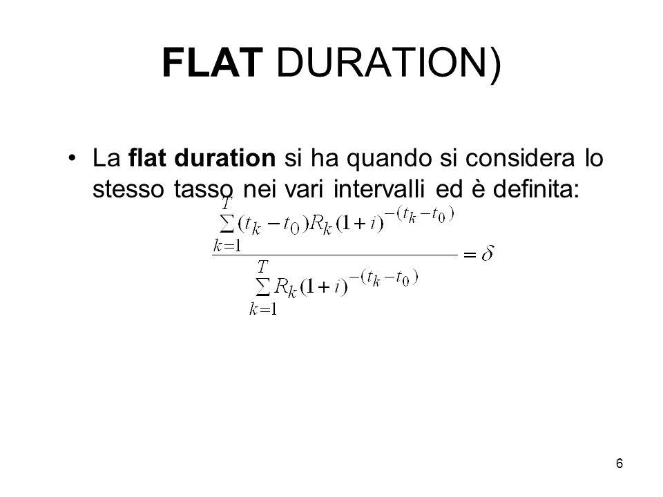 6 FLAT DURATION) La flat duration si ha quando si considera lo stesso tasso nei vari intervalli ed è definita: