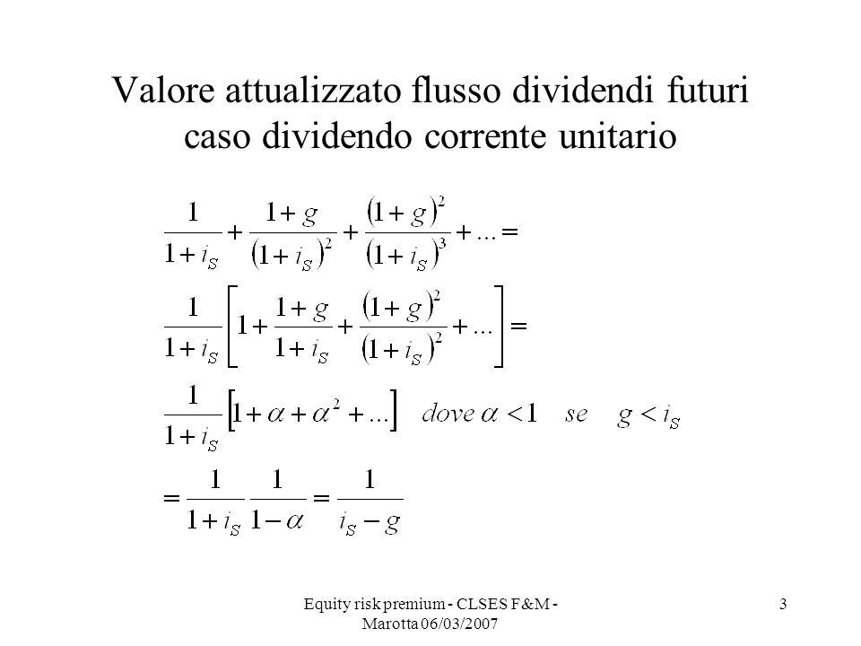 Equity risk premium - CLSES F&M - Marotta 06/03/2007 3 Valore attualizzato flusso dividendi futuri caso dividendo corrente unitario