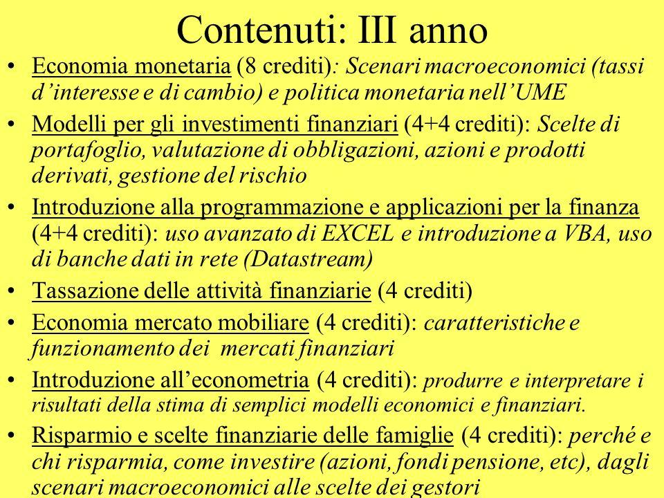Contenuti: III anno Economia monetaria (8 crediti): Scenari macroeconomici (tassi dinteresse e di cambio) e politica monetaria nellUME Modelli per gli