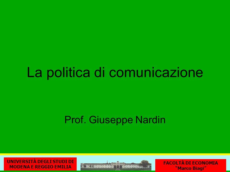 La politica di comunicazione UNIVERSITÀ DEGLI STUDI DI MODENA E REGGIO EMILIA FACOLTÀ DI ECONOMIA Marco Biagi Prof. Giuseppe Nardin