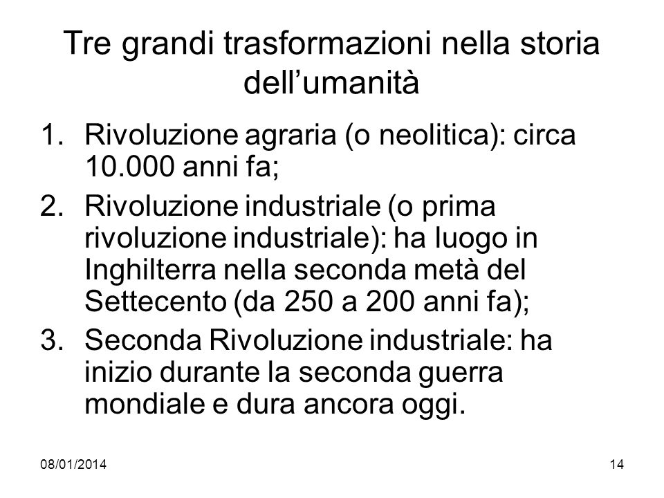 08/01/201414 Tre grandi trasformazioni nella storia dellumanità 1.Rivoluzione agraria (o neolitica): circa 10.000 anni fa; 2.Rivoluzione industriale (