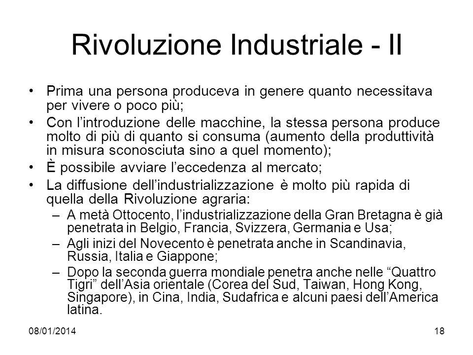 08/01/201418 Rivoluzione Industriale - II Prima una persona produceva in genere quanto necessitava per vivere o poco più; Con lintroduzione delle macc