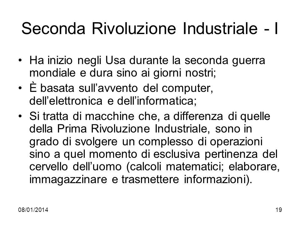 08/01/201419 Seconda Rivoluzione Industriale - I Ha inizio negli Usa durante la seconda guerra mondiale e dura sino ai giorni nostri; È basata sullavv