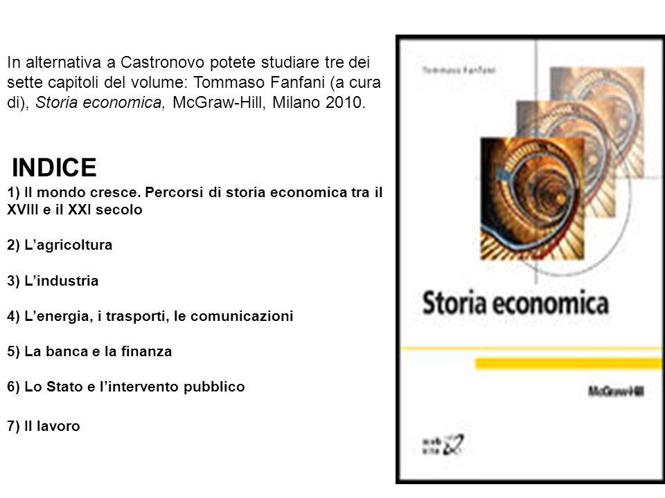 In alternativa a Castronovo potete studiare tre dei sette capitoli del volume: Tommaso Fanfani (a cura di), Storia economica, McGraw-Hill, Milano 2010