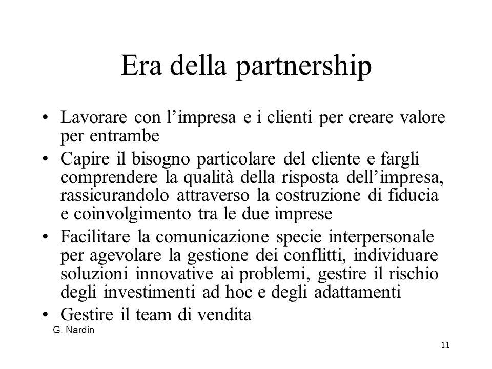 11 Era della partnership Lavorare con limpresa e i clienti per creare valore per entrambe Capire il bisogno particolare del cliente e fargli comprende