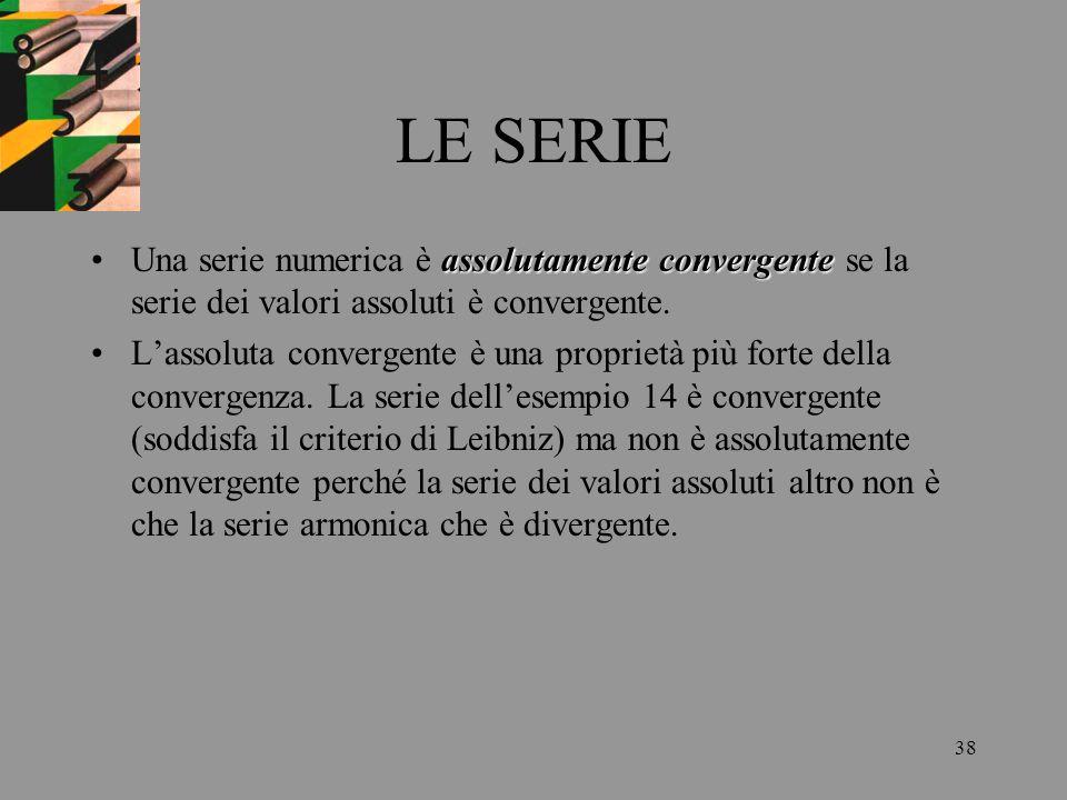 38 LE SERIE assolutamente convergenteUna serie numerica è assolutamente convergente se la serie dei valori assoluti è convergente. Lassoluta convergen