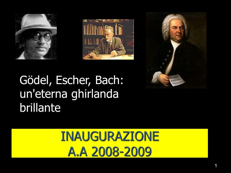 1 INAUGURAZIONE A.A 2008-2009 Gödel, Escher, Bach: un eterna ghirlanda brillante