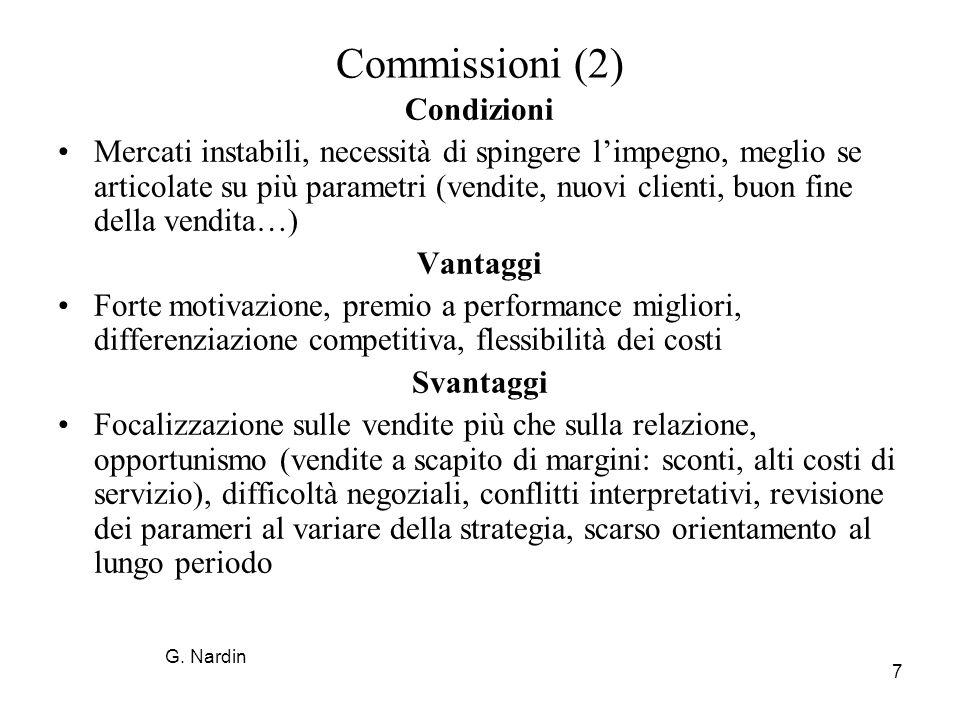 7 Commissioni (2) Condizioni Mercati instabili, necessità di spingere limpegno, meglio se articolate su più parametri (vendite, nuovi clienti, buon fi