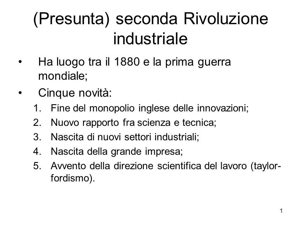 1 (Presunta) seconda Rivoluzione industriale Ha luogo tra il 1880 e la prima guerra mondiale; Cinque novità: 1.Fine del monopolio inglese delle innova