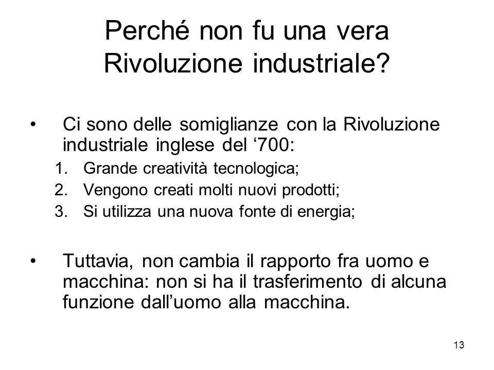 13 Perché non fu una vera Rivoluzione industriale? Ci sono delle somiglianze con la Rivoluzione industriale inglese del 700: 1.Grande creatività tecno
