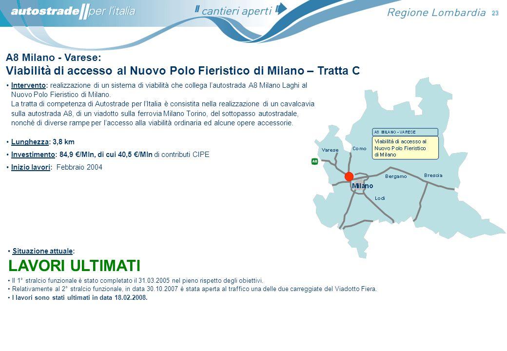 A8 Milano - Varese: Viabilità di accesso al Nuovo Polo Fieristico di Milano – Tratta C Situazione attuale: LAVORI ULTIMATI Il 1° stralcio funzionale è