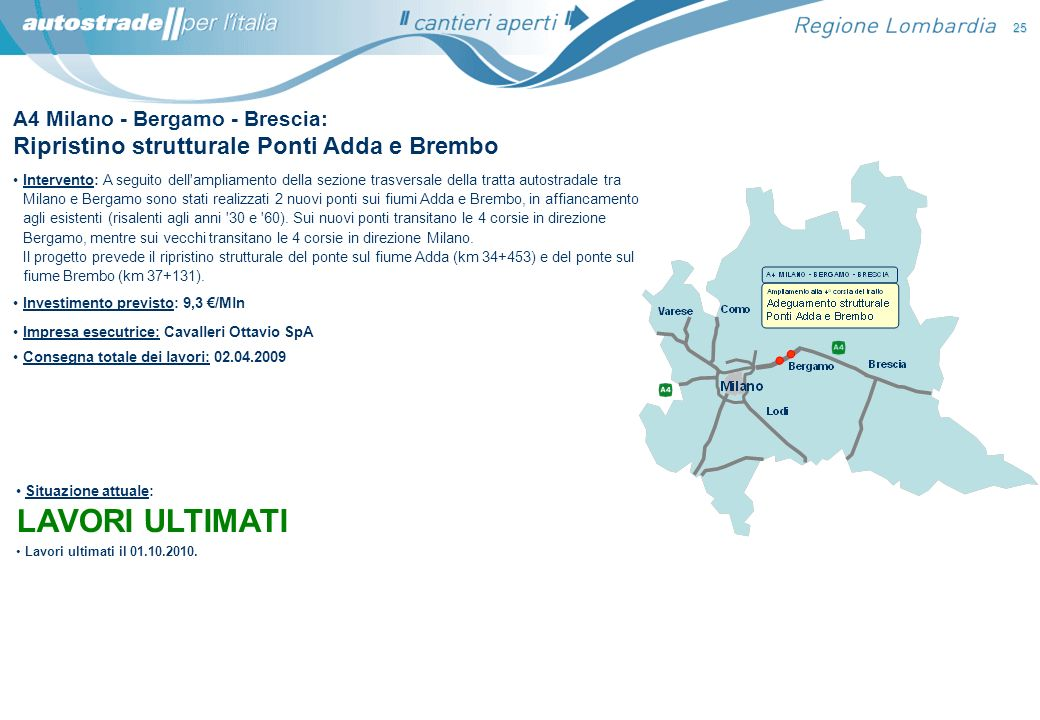 A4 Milano - Bergamo - Brescia: Ripristino strutturale Ponti Adda e Brembo Intervento: A seguito dell'ampliamento della sezione trasversale della tratt