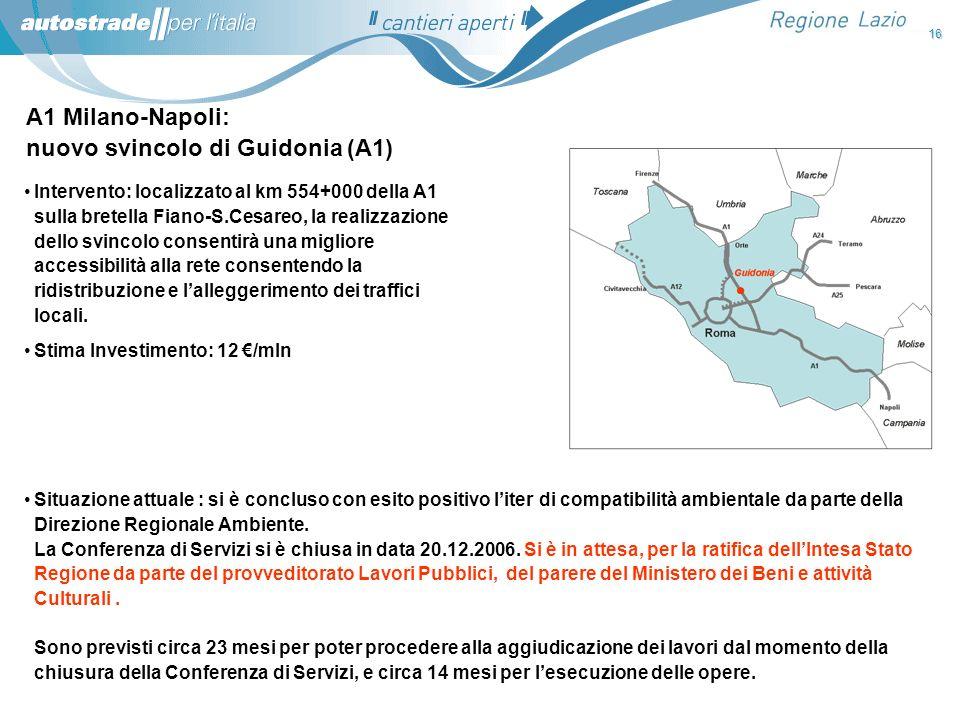 A1 Milano-Napoli: nuovo svincolo di Guidonia (A1) Situazione attuale : si è concluso con esito positivo liter di compatibilità ambientale da parte del